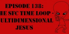 "The Sci-Fi Christian – 3/29/13 ""The Sci-Fi Christian: The SFC Time Loop – Multidimensional Jesus"" featuring Matt Anderson, Ben De […]"