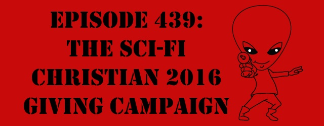"The Sci-Fi Christian – 2/5/16 ""The Sci-Fi Christian: The Sci-Fi Christian 2016 Giving Campaign"" featuring Matt Anderson and Ben De […]"