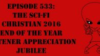 "The Sci-Fi Christian – 12/30/16 ""Episode 533: The Sci-Fi Christian 2016 End of the Year Listener Appreciation Jubilee"" featuring Matt […]"