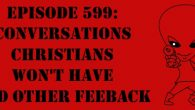 """The Sci-Fi Christian – 11/03/17 """"Episode 599: Conversations Christians Won't Have and Other Feedback"""" featuring Matt Anderson and Ben De […]"""