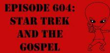 "The Sci-Fi Christian – 11/21/17 ""Episode 604: Star Trek and the Gospel"" featuring Matt Anderson and Ben De Bono In […]"