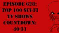 "The Sci-Fi Christian – 1/25/18 ""Episode 628: Top 100 Sci-Fi TV Shows Countdown: 40-31"" featuring Matt Anderson and Ben De […]"